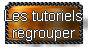 Les tutoriels regrouper ici