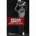 [Abbott, Megan] Adieu Gloria Adieu_10