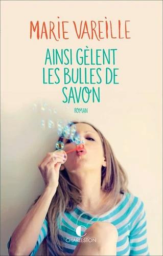 [Vareille, Marie] Ainsi gèlent les bulles de savon 97823611
