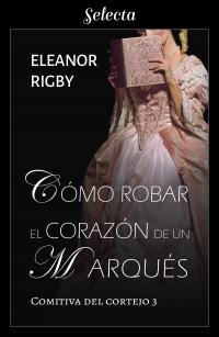 Cómo robar el corazón de un marqués (Eleanor Rigby) 0034