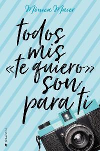 """Todos mis """"te quiero"""" son para tí (Mónica Maier) 0425"""