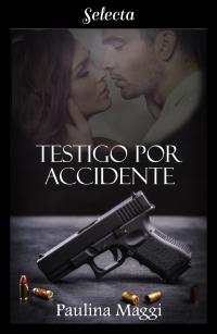 Testigo por accidente (Paulina Maggi) 0621
