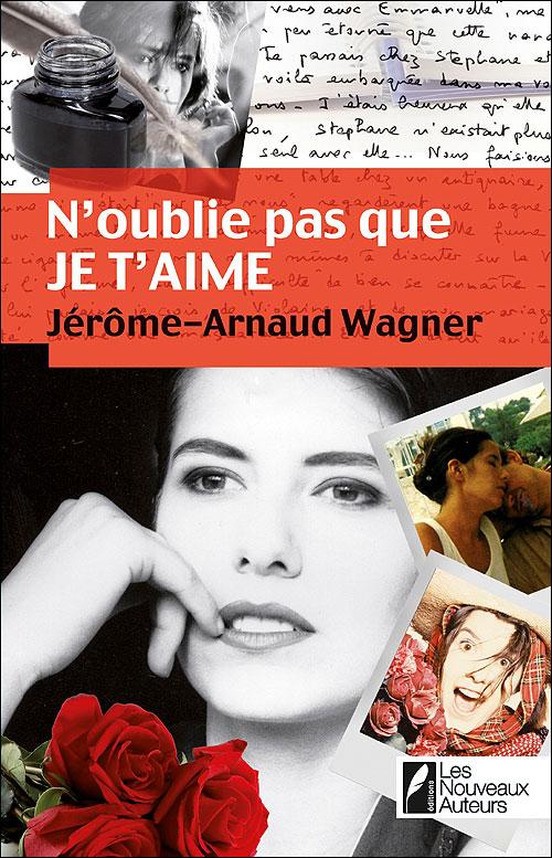 N'OUBLIE PAS QUE JE T'AIME de Jérôme Arnaud Wagner 97828127