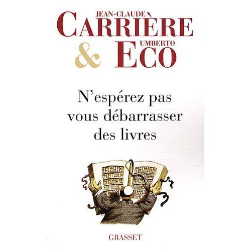 [Carriere, Jean Claude et Eco, Umberto] N'espérez pas vous débarrasser des livres Livres10