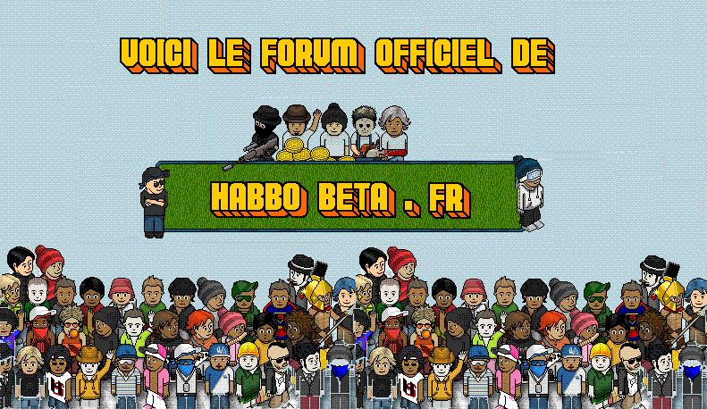 Le forum Officiel de HabboBeta.fr !