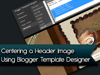Blogger Tip - Centering Header with Blogger Template Desinger Center10
