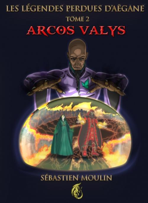 [Moulin, Sébastien] Les légendes perdues d'Aëgane, tome 2 : Arcos Valys 412mwx10