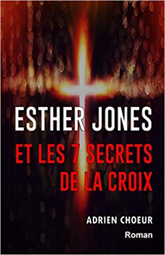 [Choeur, Adrien] Esther Jones et les 7 secrets de la croix 413bcr10