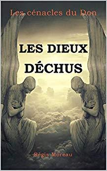 [Moreau, Régis] Les Cénacles du don, tome 1 : Les Dieux déchus 413yq910