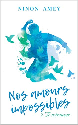 [Amey, Ninon] Nos amours impossibles, tome 2 : te retrouver 41nath10