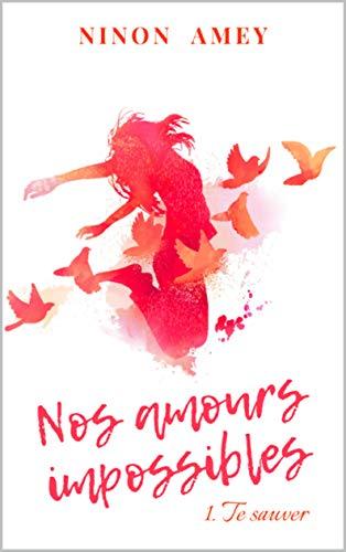 [Amey, Ninon] Nos amours impossibles - Tome 1 : Te sauver 41ysez10