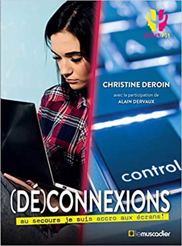 [Deroin, Christine et Dervaux, Alain] (Dé)connexions, au secours je suis accro aux écrans ! 515sqp10