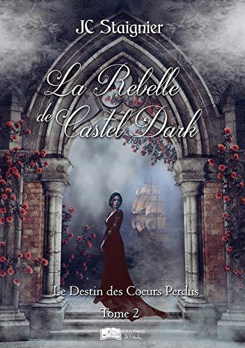 [Staignier, JC] Le destin des cœurs perdus - Tome 2 : La rebelle de Castel Dark 5177ke10