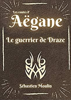 [Moulin, Sébastien] Les contes d'Aëgane, tome 1 : le guerrier de Draze 51zrey10