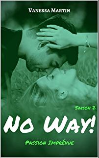 [Martin, Vanessa] No way ! Saison 2 : Passion imprévue 714yjs10