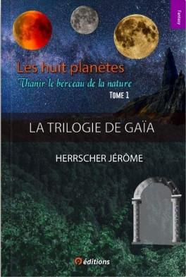 [Herrscher, Jérôme] La trilogie de Gaïa, tome 1 : Les huit planètes, Thanir le berceau de la nature Les-hu10