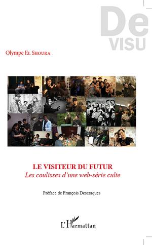 [Livre] Le Visiteur du Futur - Les coulisses d'une web-série culte par Olympe El Shoura Lvdf10