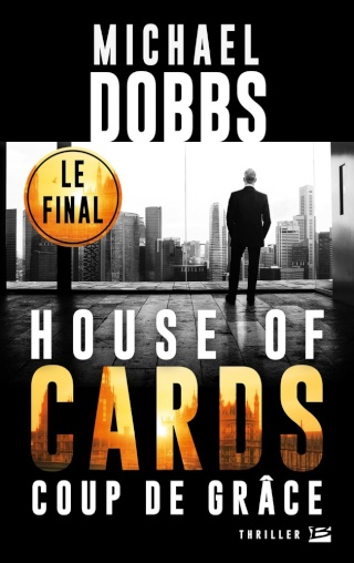 HOUSE OF CARDS (Tome 3) COUP DE GRÂCE de Michael Dobbs 1511-h10