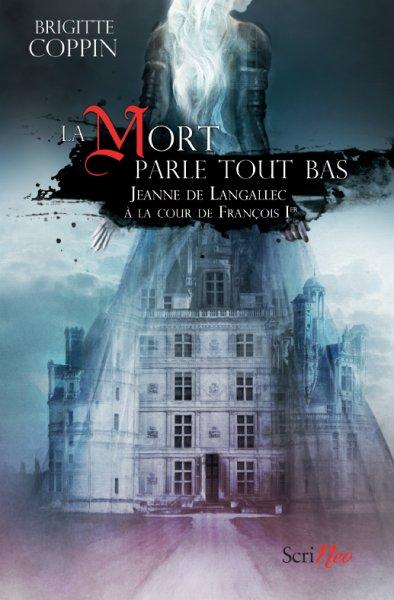 [Coppin, Brigitte] La Mort parle tout bas - Jeanne de Langallec à la cour de François Ier La-mor10