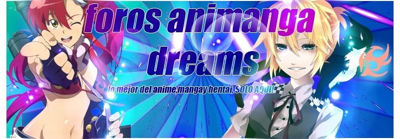Foro gratis : AniMangaDreams - Portal Animan11