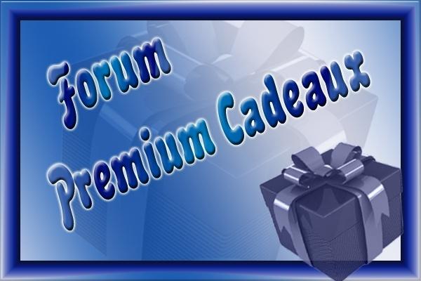 Le forum de Premium Cadeaux