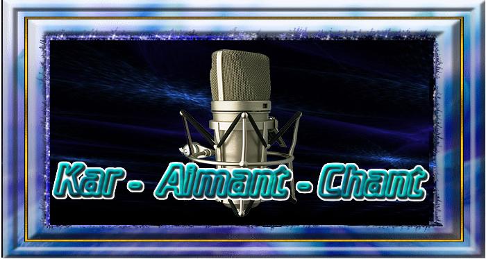 Kar-Aimant-Chant !