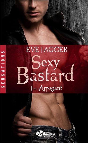 Sexy Bastard - Tome 1 : Arrogant d'Eve Jagger Sexy_b10
