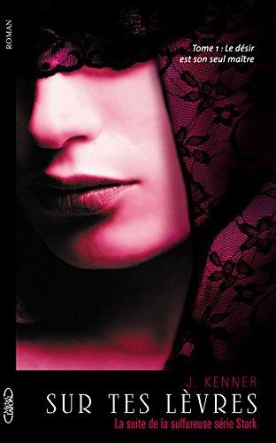 Sur tes lèvres (Stark International) - Tome 1 : Le désir est mon seul maître de J. Kenner Sur_te10