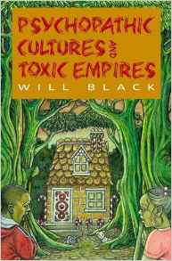 'Psychopathic Cultures And Toxic Empires' by Will Black Will_b10