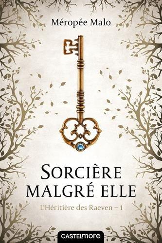 MALO Méropée - L'HÉRITIÈRE DE RAEVEN - Tome 1 : Sorcière malgré elle 51l6tt10