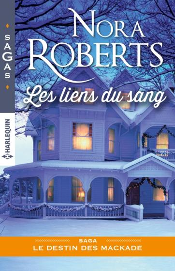 ROBERTS Nora - LES DESTINS DES MACKADE - Tome 1 : Les liens du sang  97822835