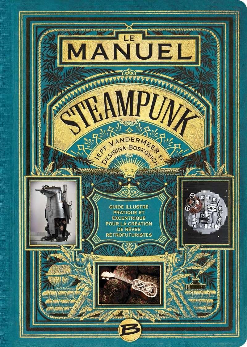 BOSKOVICH Desirina & VANDERMEER Jeff - Le manuel de Steampunk A1fw1710