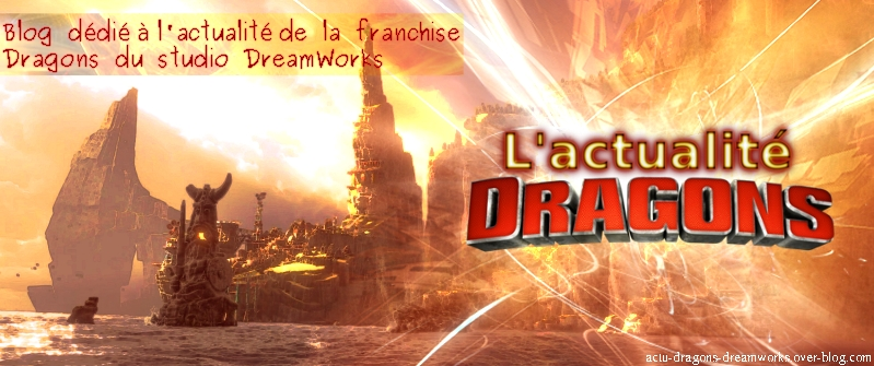 [Blog] L'actualité Dragons de DreamWorks Bannie12