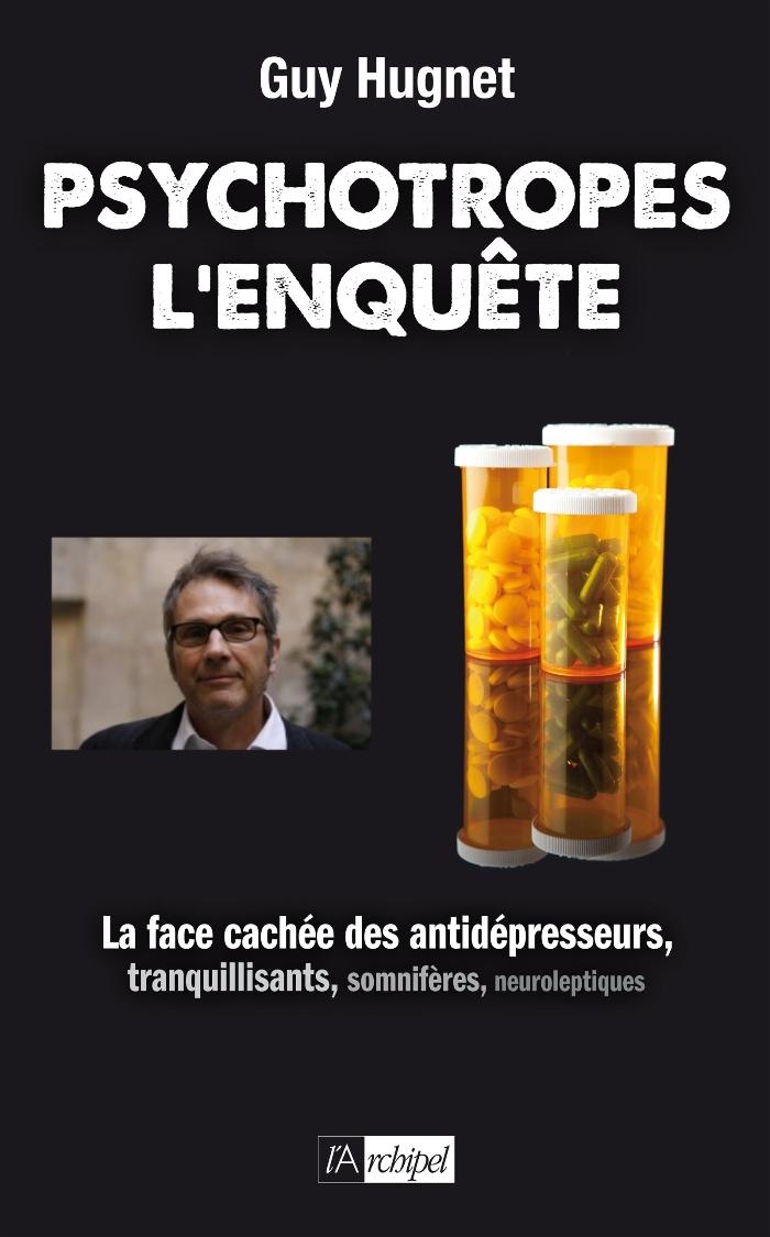 Psychotropes, l'enquête - La face cachée des antidépresseurs, tranquillisants, somnifères ...Guy Hugnet
