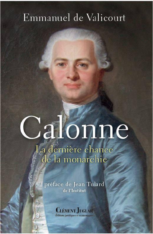 Calonne, la dernière chance de la monarchie, par Emmanuel de Valicourt 12187910