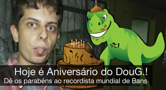 [Aniversariante] Hoje é aniversário do DouG.! Dê os parabéns ao recordista mundial de Bans! Doug_v10