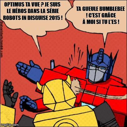 [Mini-Jeu] Générateur de Meme - Imaginez le dialogue - Optimus gifle Bumblebee/Bourdon! - Page 2 Bee_ba11