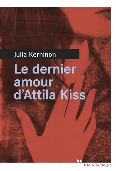 Le dernier amour d'Attila Kiss de Julia Kerninon Kernin10