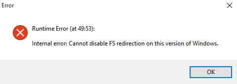"""Error during installation - """"Runtime Error (at 49:53): Internal error: Cannot disable FS redirection on this version of Windows."""" Err10"""