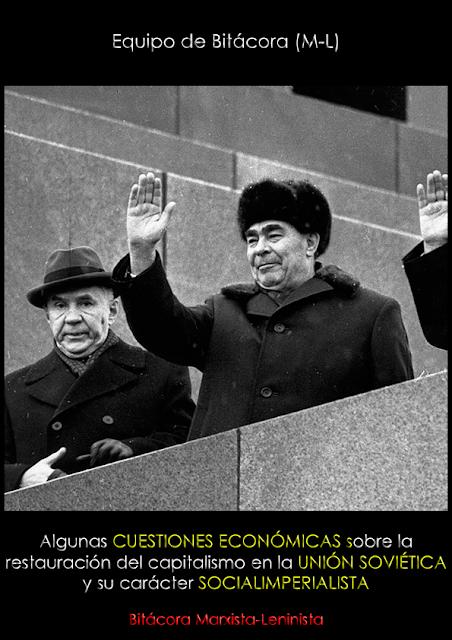 Algunas cuestiones económicas sobre la restauración del capitalismo en la Unión Soviética y su carácter socialimperialista; Equipo de Bitácora (M-L), 2016 Alguna10