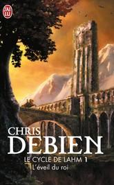 """[J'ai lu] Le cycle de Lahm, Tome 1 """"L'éveil du roi"""" de Chris Debien 97822911"""