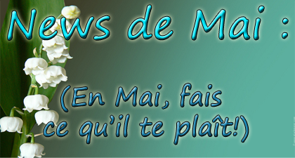 La news de Mai (en Mai, fais ce qu'il te plaît! :D ) News_m10