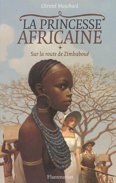 [Mouchard, Christel] La Princesse africaine - Tome 1: Sur la route de Zimbaboué 39503410