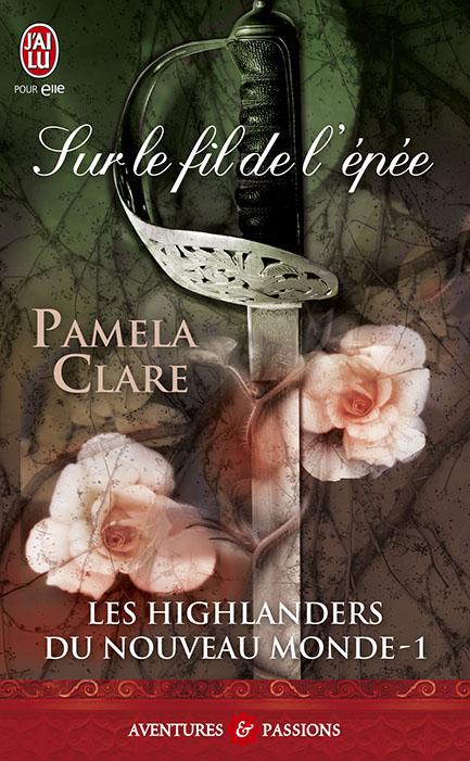 pamela clare - CLARE Pamela - LES HIGHLANDERS DU NOUVEAU MONDE - Tome 1 : Sur le fil de l'épée 97822910