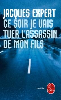 CE SOIR JE VAIS TUER L'ASSASSIN DE MON FILS de Jacques Expert Ce_soi10