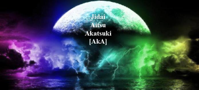 Jidai Aitsu Akatsuki [AkA]