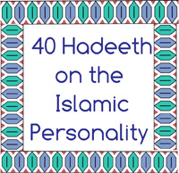 40 Hadeeth On: The Islamic Personality