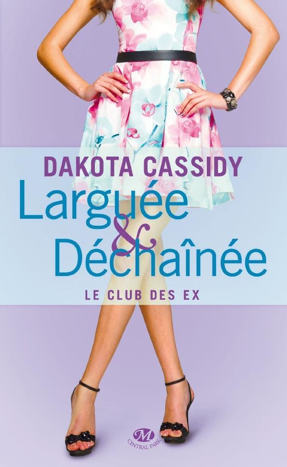 CASSIDY Dakota - LE CLUB DES EX - tome 2 : Larguée et déchaînée Largua10