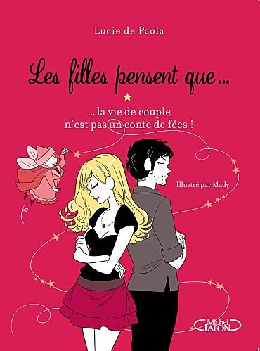 DE PAOLA Lucie - LES FILLES PENSENT QUE - Tome 2 : ... La vie de couple n'est pas un conte de fées... Les_fi10