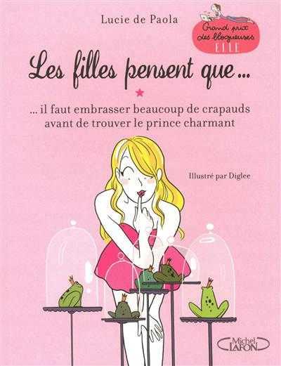 DE PAOLA Lucie - LES FILLES PENSENT QUE - Tome 1 : ...il faut embrasser beaucoup de crapauds avant de trouver le prince charmant Les_fi11